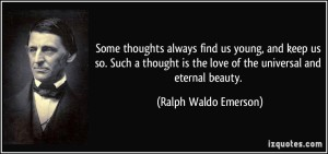 quote-some-thoughts-always-find-us-young-and-keep-us-so-such-a-thought-is-the-love-of-the-universal-and-ralph-waldo-emerson-327729